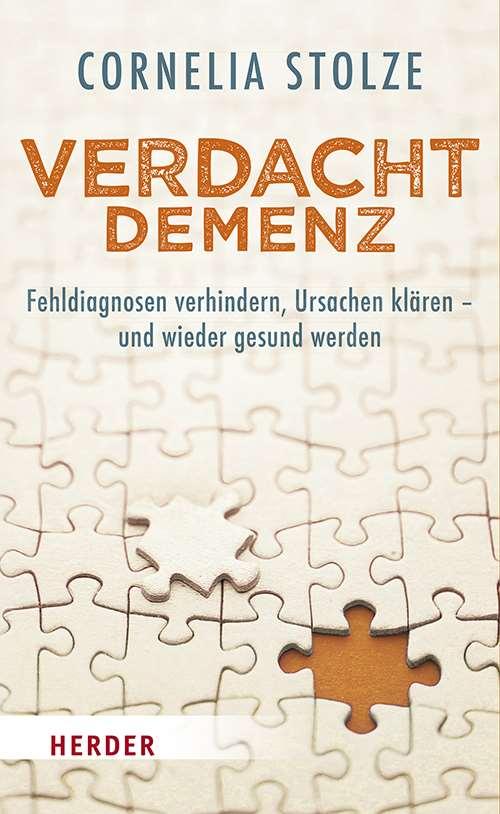 Buchtipp: Verdacht Demenz - Fehldiagnosen verhindern, Ursachen klären und wieder gesund werden - Cornelia Stolze - Verlag Herder